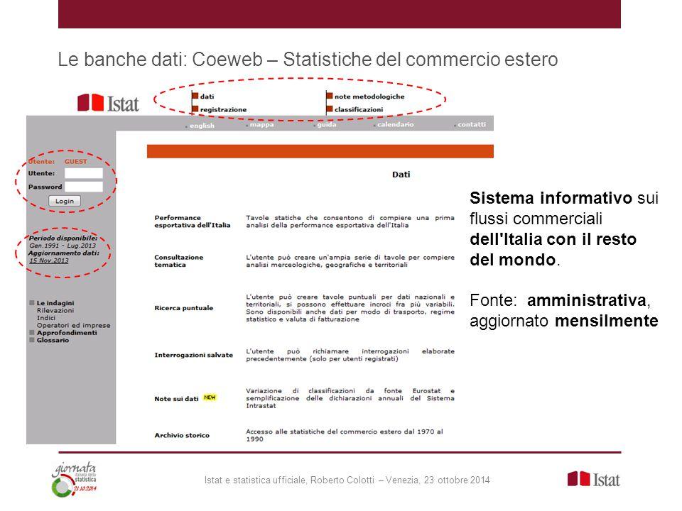 Le banche dati: Coeweb – Statistiche del commercio estero Sistema informativo sui flussi commerciali dell Italia con il resto del mondo.
