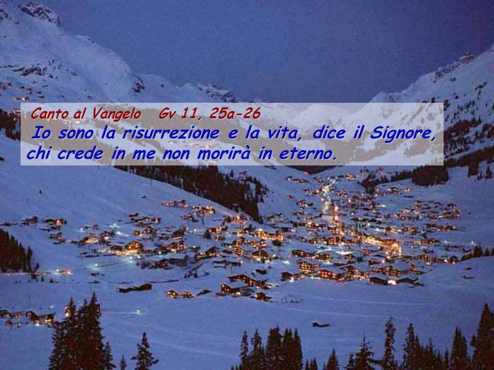 Canto al Vangelo Gv 11, 25a-26 Canto al Vangelo Gv 11, 25a-26 Io sono la risurrezione e la vita, dice il Signore, chi crede in me non morirà in eterno