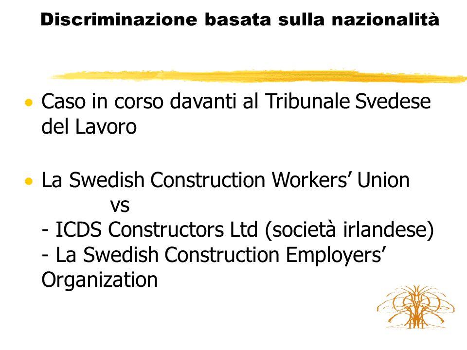 Discriminazione basata sulla nazionalità  ICDS Constructors Ltd - contract work nel settore delle construzioni  Membro della Swedish Construction Employers' Organization – vincolati dalla contrattazione collettiva Il personale irlandese impiegato da ICDS e attivo in Svezia è qualificato
