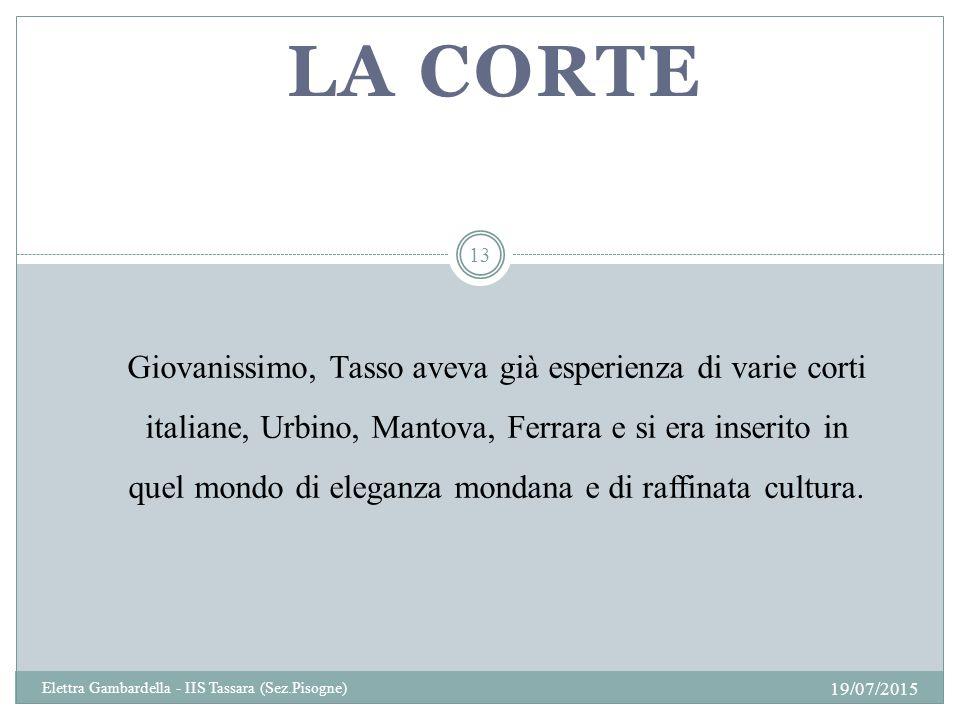 LA CORTE Giovanissimo, Tasso aveva già esperienza di varie corti italiane, Urbino, Mantova, Ferrara e si era inserito in quel mondo di eleganza mondana e di raffinata cultura.