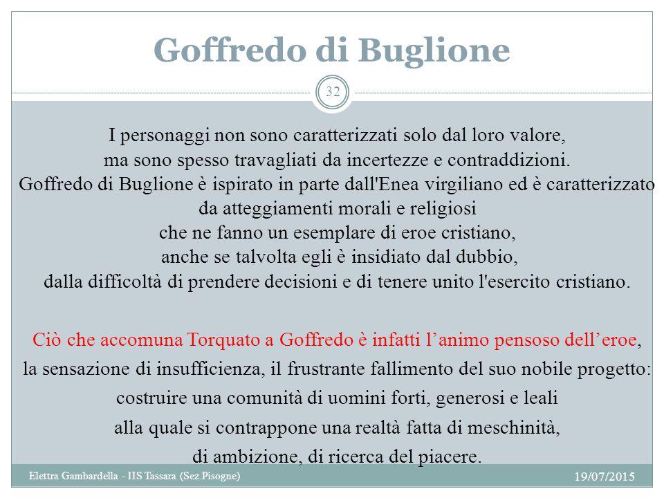 Goffredo di Buglione I personaggi non sono caratterizzati solo dal loro valore, ma sono spesso travagliati da incertezze e contraddizioni. Goffredo di