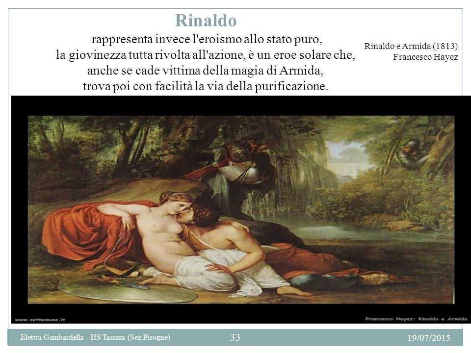 Rinaldo rappresenta invece l eroismo allo stato puro, la giovinezza tutta rivolta all azione, è un eroe solare che, anche se cade vittima della magia di Armida, trova poi con facilità la via della purificazione.