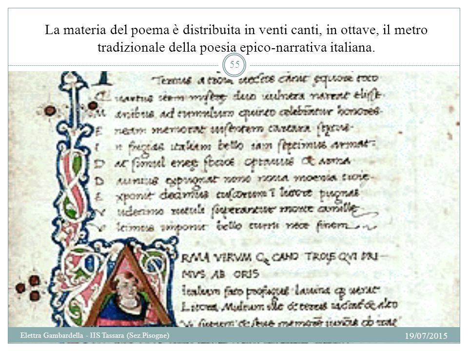 La materia del poema è distribuita in venti canti, in ottave, il metro tradizionale della poesia epico-narrativa italiana. 19/07/2015 55 Elettra Gamba