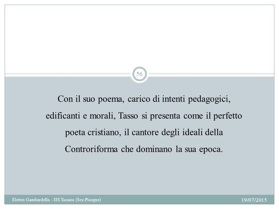 Con il suo poema, carico di intenti pedagogici, edificanti e morali, Tasso si presenta come il perfetto poeta cristiano, il cantore degli ideali della