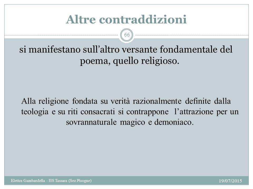 Altre contraddizioni si manifestano sull'altro versante fondamentale del poema, quello religioso. Alla religione fondata su verità razionalmente defin