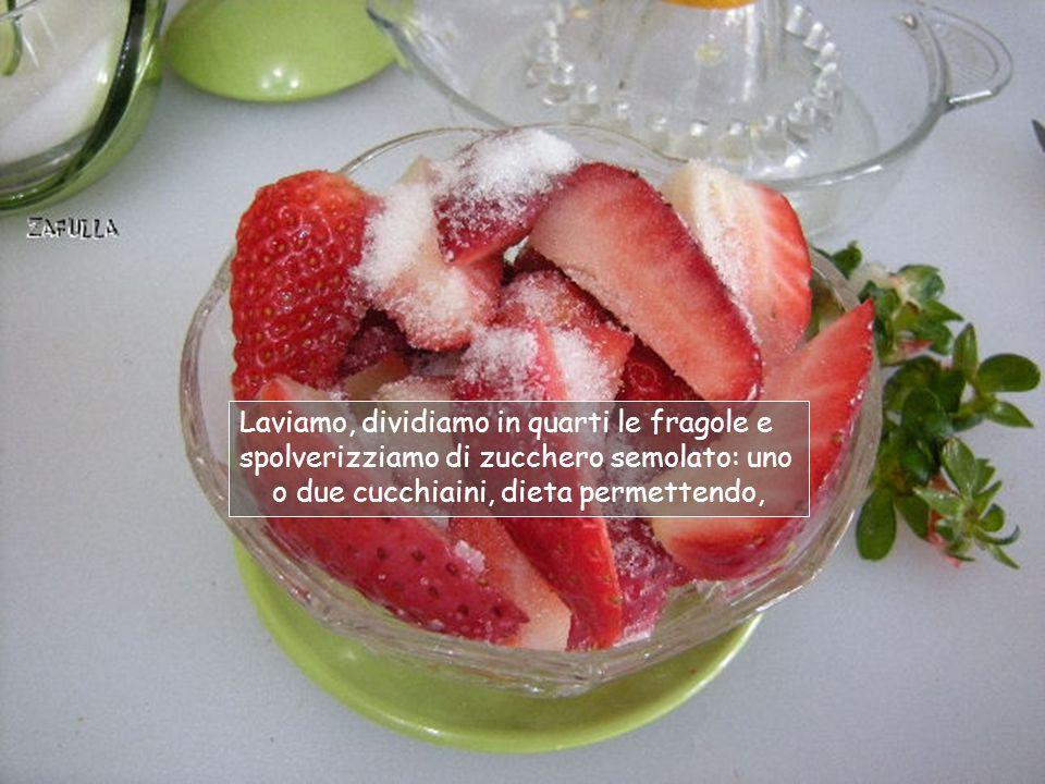 FRAGOLE ALLA PANNA Occorrente: Fragole Zucchero Panna.