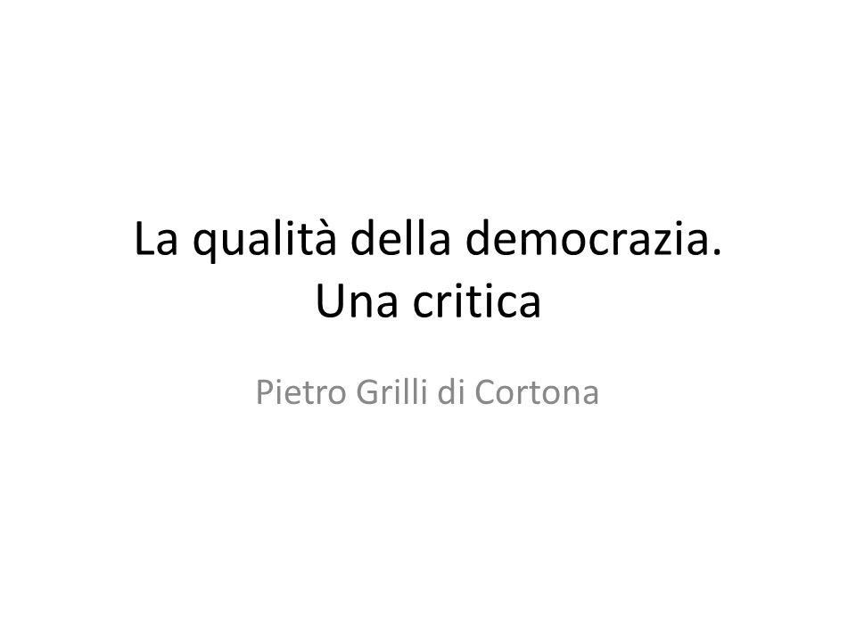 La qualità della democrazia. Una critica Pietro Grilli di Cortona