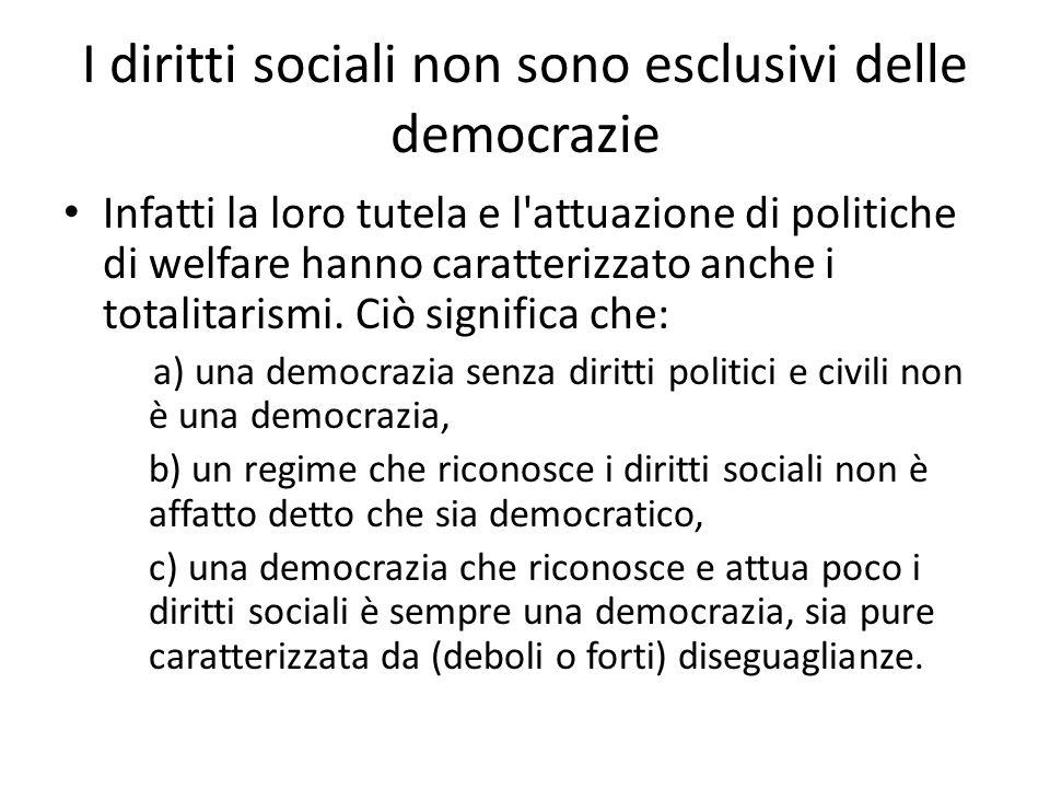 I diritti sociali non sono esclusivi delle democrazie Infatti la loro tutela e l'attuazione di politiche di welfare hanno caratterizzato anche i total