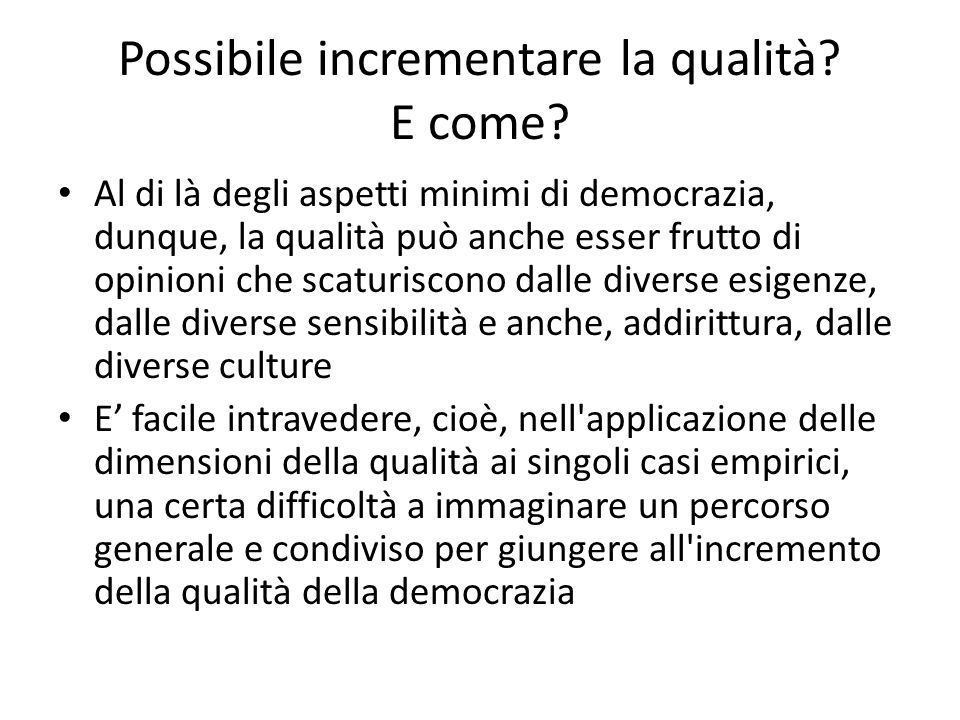 Possibile incrementare la qualità? E come? Al di là degli aspetti minimi di democrazia, dunque, la qualità può anche esser frutto di opinioni che scat
