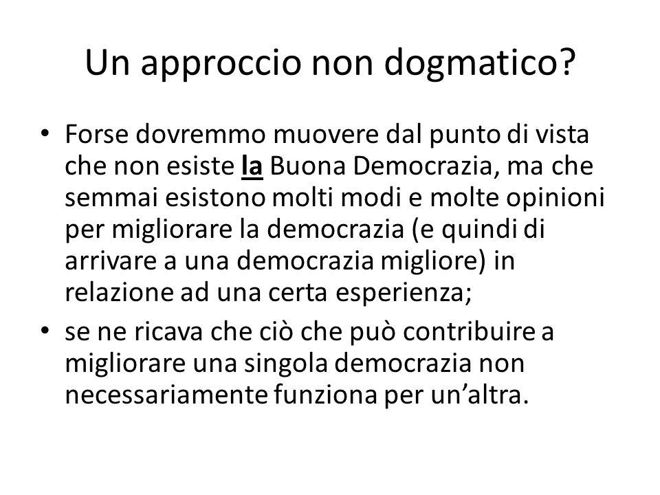 Un approccio non dogmatico? Forse dovremmo muovere dal punto di vista che non esiste la Buona Democrazia, ma che semmai esistono molti modi e molte op