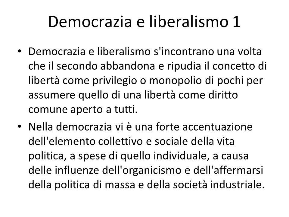 Democrazia e liberalismo 1 Democrazia e liberalismo s'incontrano una volta che il secondo abbandona e ripudia il concetto di libertà come privilegio o