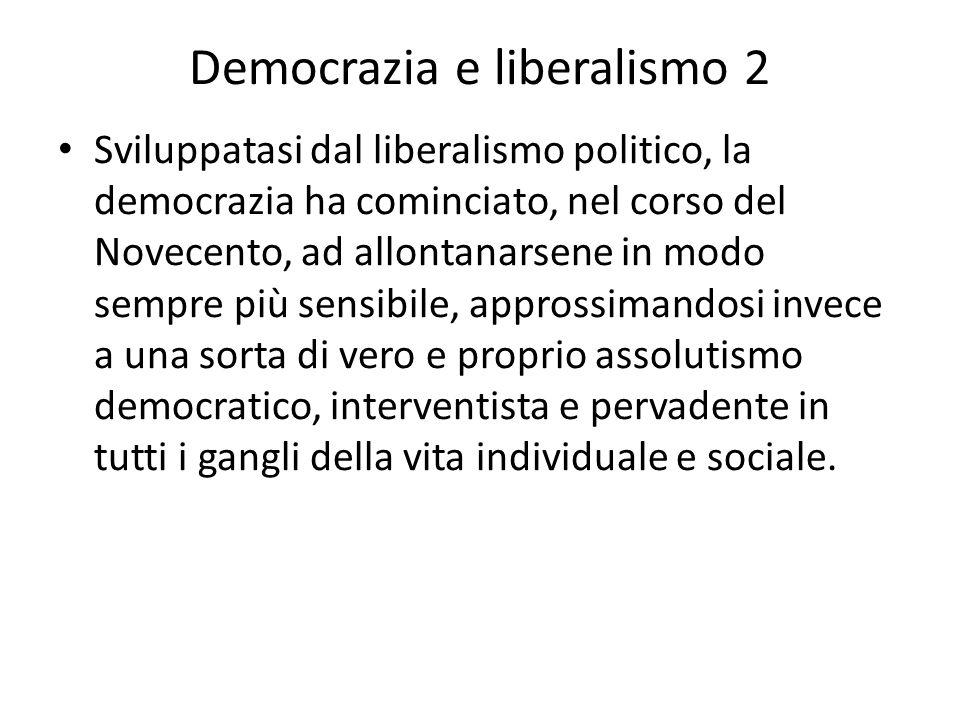 Democrazia e liberalismo 2 Sviluppatasi dal liberalismo politico, la democrazia ha cominciato, nel corso del Novecento, ad allontanarsene in modo semp