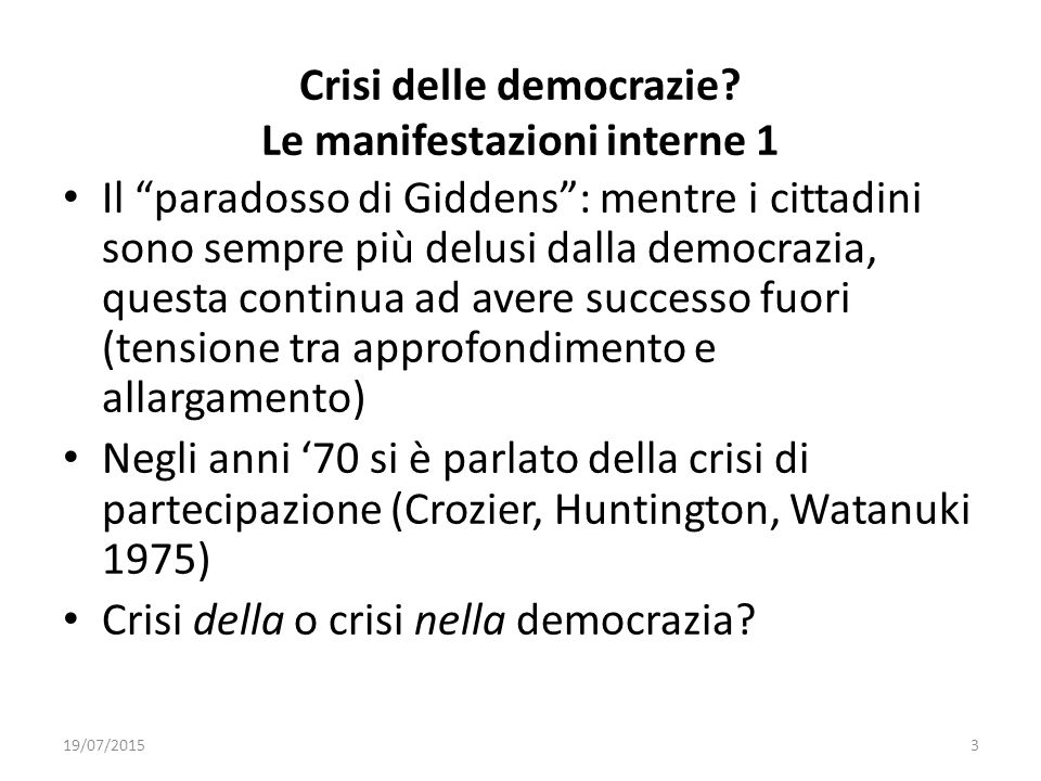 """Crisi delle democrazie? Le manifestazioni interne 1 Il """"paradosso di Giddens"""": mentre i cittadini sono sempre più delusi dalla democrazia, questa cont"""