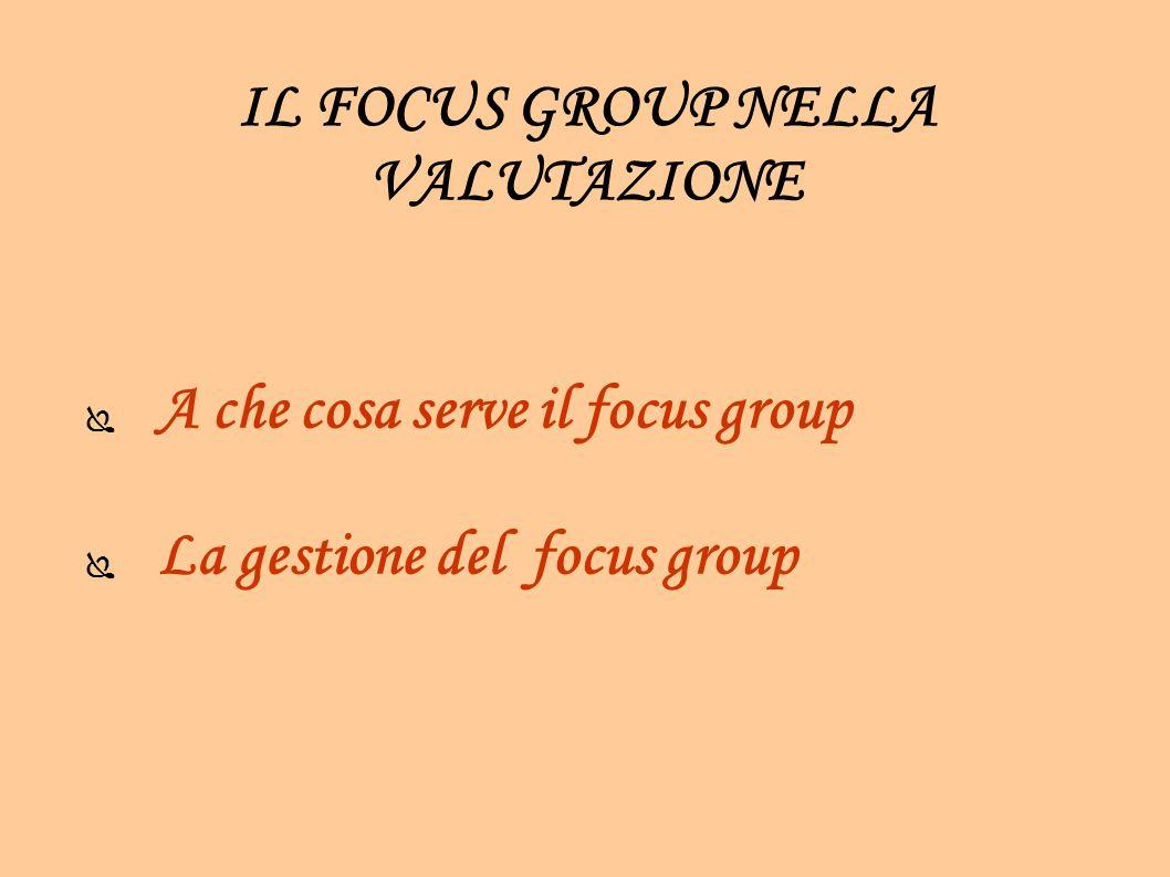 IL FOCUS GROUP NELLA VALUTAZIONE ● A che cosa serve il focus group ● La gestione del focus group