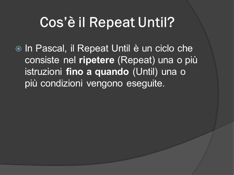 Cos'è il Repeat Until.