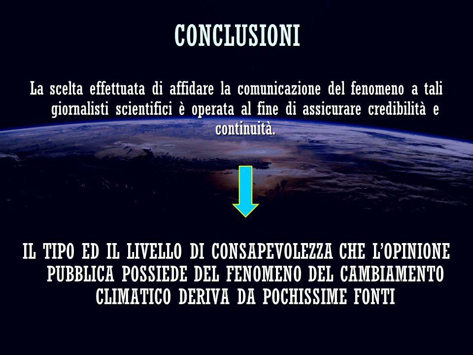 CONCLUSIONI La scelta effettuata di affidare la comunicazione del fenomeno a tali giornalisti scientifici è operata al fine di assicurare credibilità e continuità.