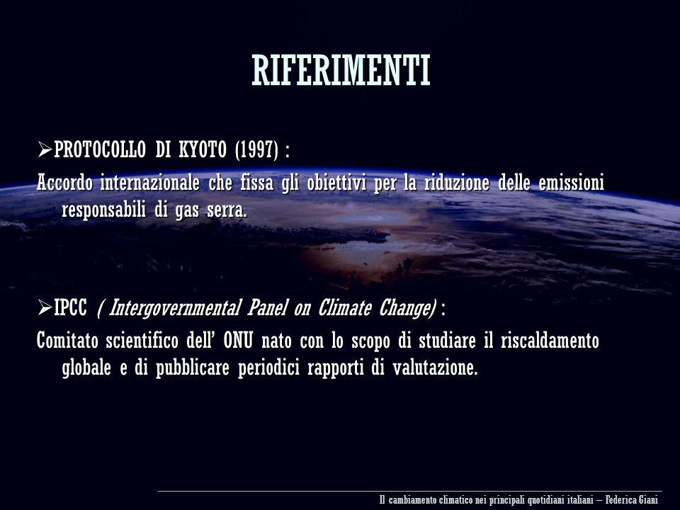 RIFERIMENTI  PROTOCOLLO DI KYOTO (1997) : Accordo internazionale che fissa gli obiettivi per la riduzione delle emissioni responsabili di gas serra.