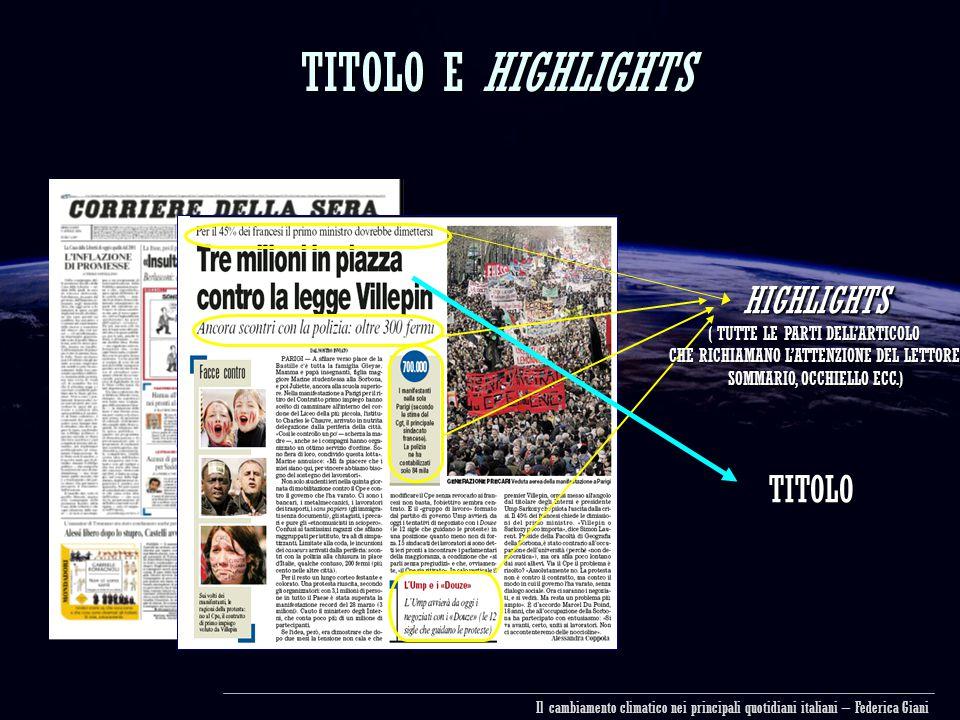 TITOLO E HIGHLIGHTS HIGHLIGHTS ( TUTTE LE PARTI DELL'ARTICOLO CHE RICHIAMANO L'ATTENZIONE DEL LETTORE: SOMMARIO, OCCHIELLO ECC.) SOMMARIO, OCCHIELLO ECC.) TITOLO Il cambiamento climatico nei principali quotidiani italiani – Federica Giani