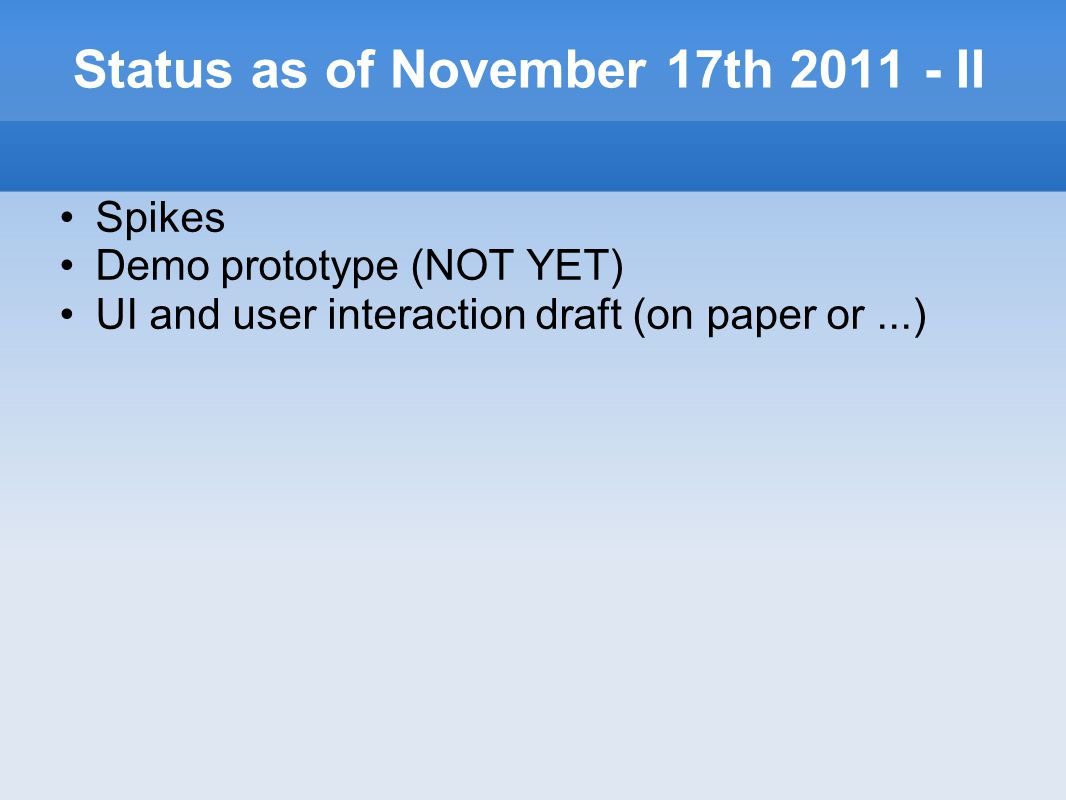 Status as of November 17th 2011 - II Spikes Demo prototype (NOT YET) UI and user interaction draft (on paper or...)