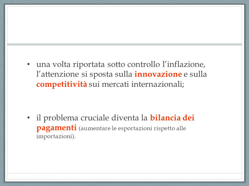 una volta riportata sotto controllo l'inflazione, l'attenzione si sposta sulla innovazione e sulla competitività sui mercati internazionali; il proble
