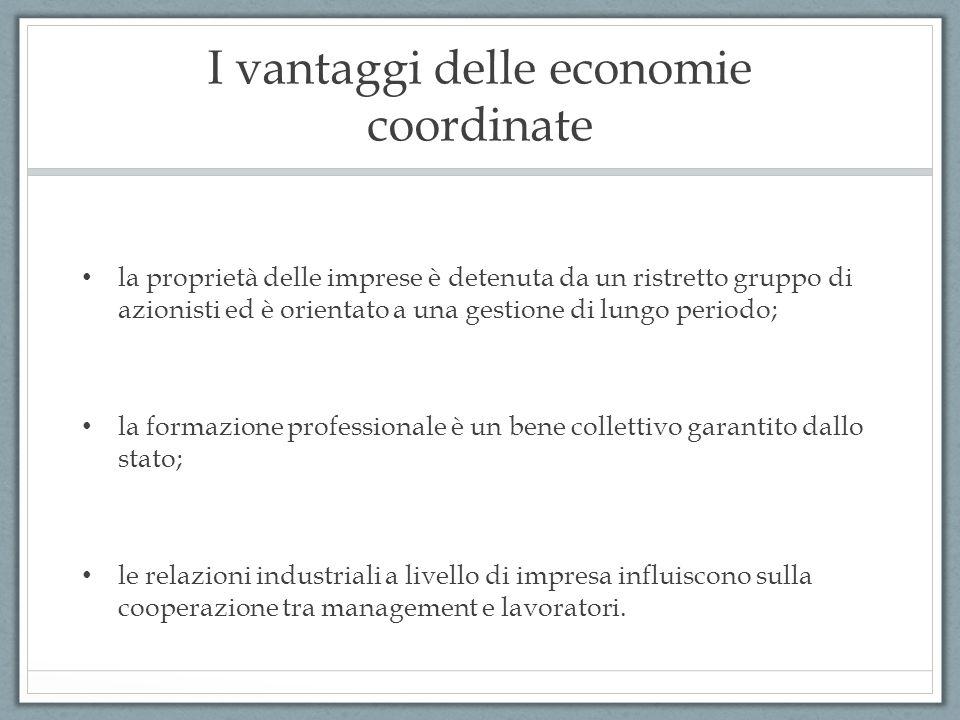 I vantaggi delle economie coordinate la proprietà delle imprese è detenuta da un ristretto gruppo di azionisti ed è orientato a una gestione di lungo periodo; la formazione professionale è un bene collettivo garantito dallo stato; le relazioni industriali a livello di impresa influiscono sulla cooperazione tra management e lavoratori.