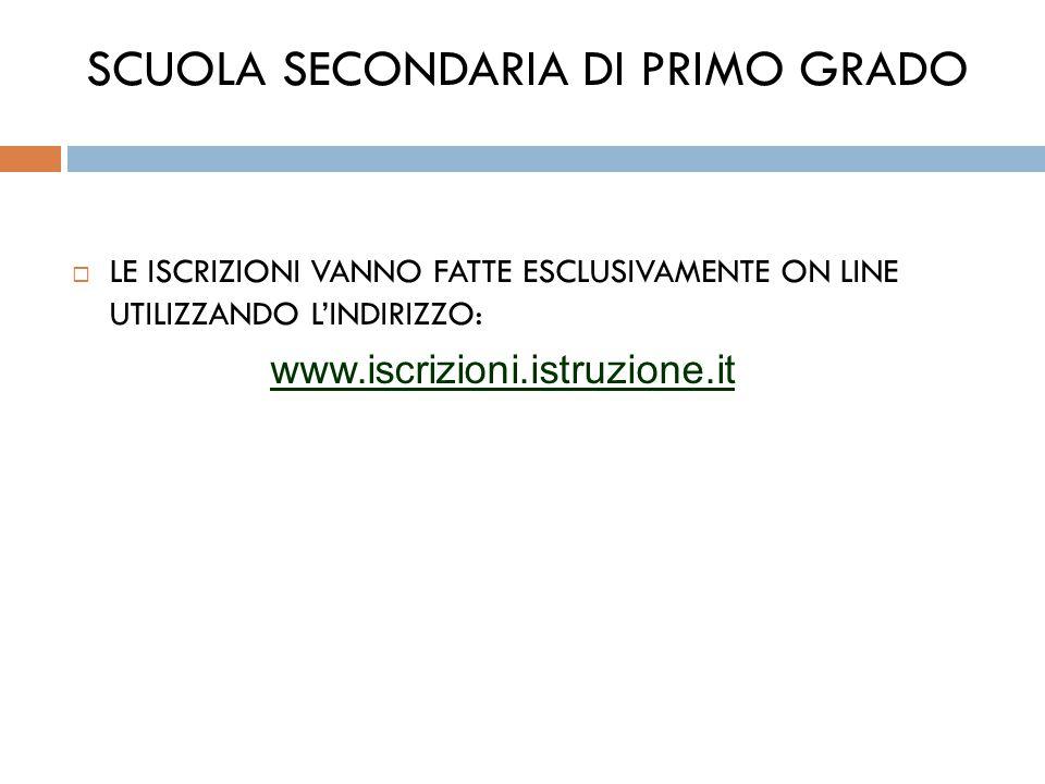 SCUOLA SECONDARIA DI PRIMO GRADO  LE ISCRIZIONI VANNO FATTE ESCLUSIVAMENTE ON LINE UTILIZZANDO L'INDIRIZZO: www.iscrizioni.istruzione.it