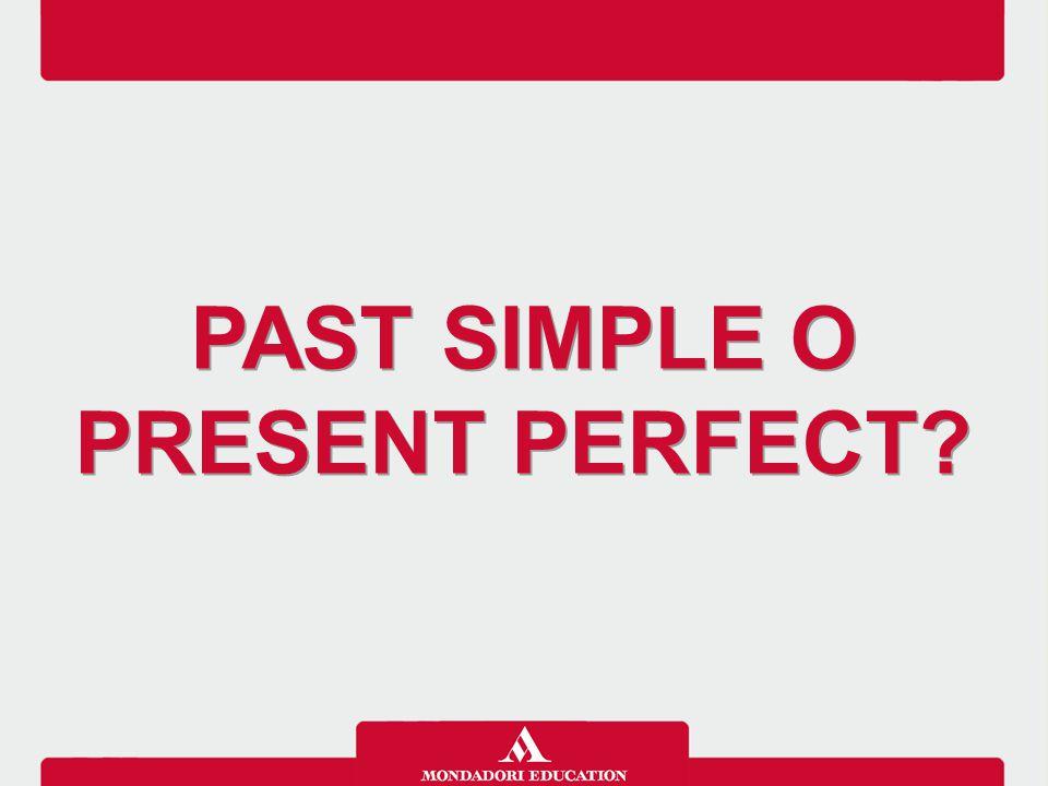 Il Past simple e il Present perfect non sono intercambiabili.