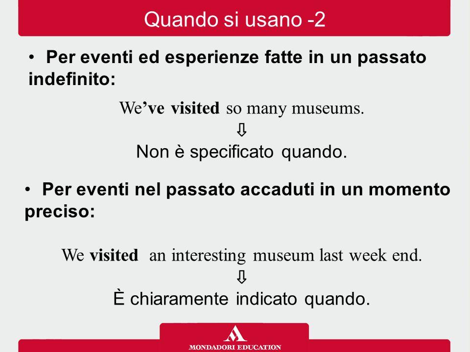 We've visited so many museums. ⇩ Non è specificato quando. Per eventi nel passato accaduti in un momento preciso: We visited an interesting museum las