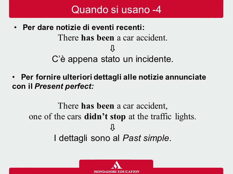 There has been a car accident. ⇩ C'è appena stato un incidente. Per fornire ulteriori dettagli alle notizie annunciate con il Present perfect: There h