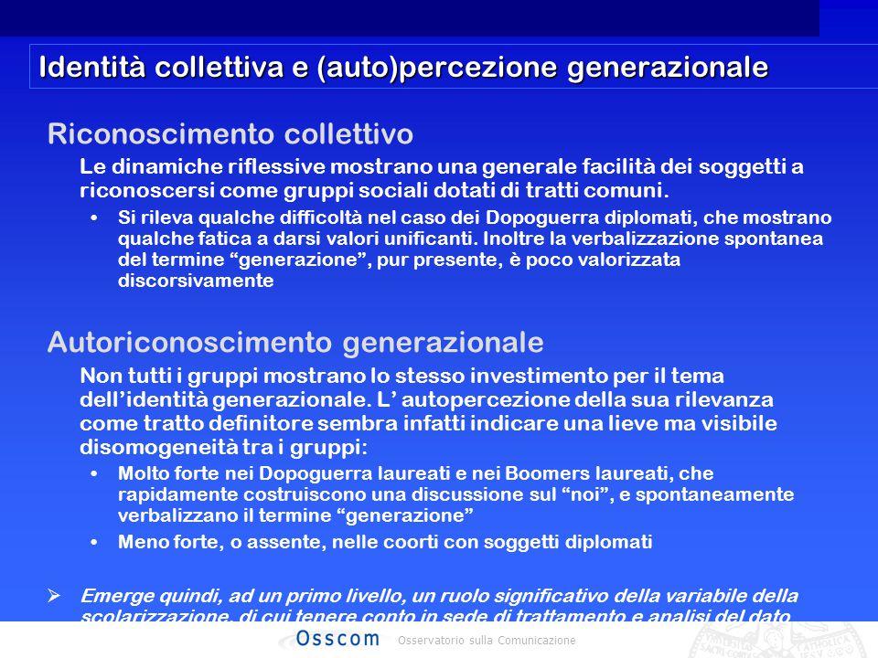 Osservatorio sulla Comunicazione Identità collettiva e (auto)percezione generazionale Riconoscimento collettivo Le dinamiche riflessive mostrano una generale facilità dei soggetti a riconoscersi come gruppi sociali dotati di tratti comuni.
