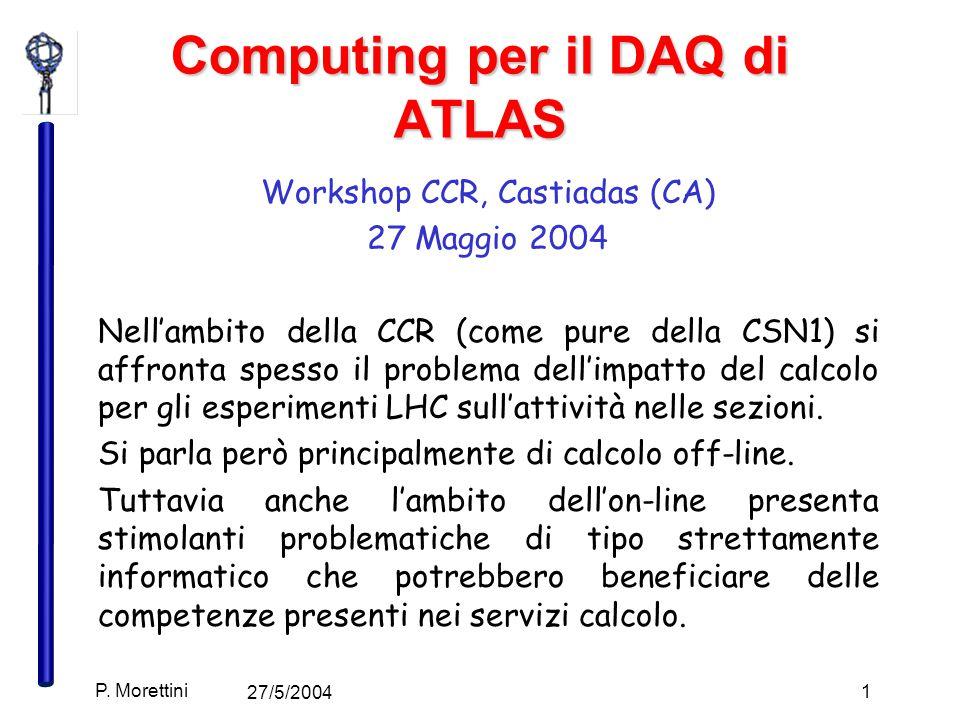 27/5/2004 P. Morettini 1 Computing per il DAQ di ATLAS Workshop CCR, Castiadas (CA) 27 Maggio 2004 Nell'ambito della CCR (come pure della CSN1) si aff