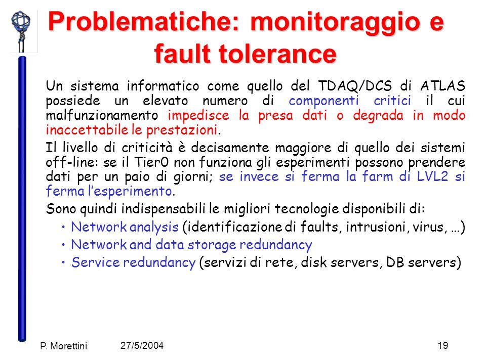27/5/2004 P. Morettini 19 Problematiche: monitoraggio e fault tolerance Un sistema informatico come quello del TDAQ/DCS di ATLAS possiede un elevato n