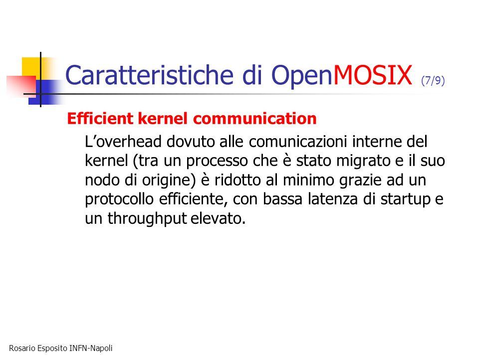 Rosario Esposito INFN-Napoli Caratteristiche di OpenMOSIX (7/9) Efficient kernel communication L'overhead dovuto alle comunicazioni interne del kernel