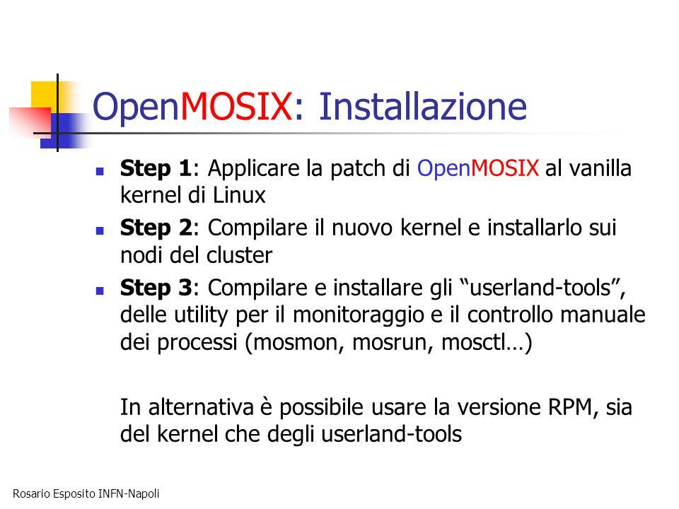 Rosario Esposito INFN-Napoli OpenMOSIX: Installazione Step 1: Applicare la patch di OpenMOSIX al vanilla kernel di Linux Step 2: Compilare il nuovo ke