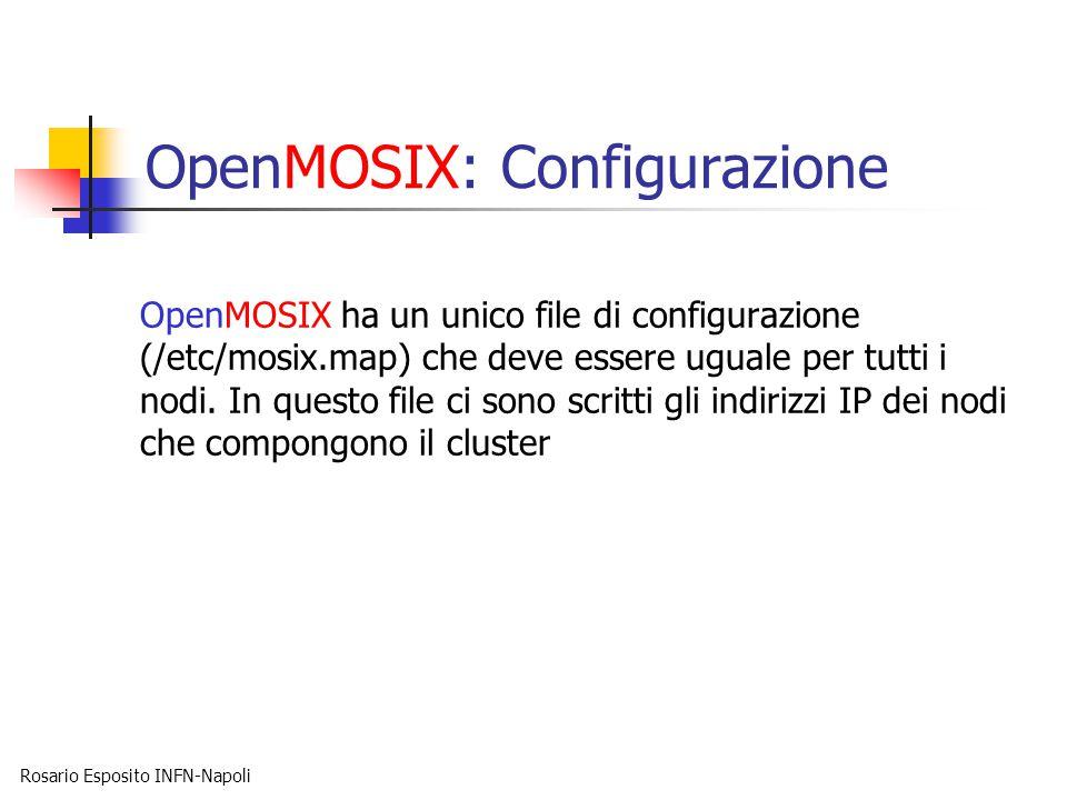 Rosario Esposito INFN-Napoli OpenMOSIX: Configurazione OpenMOSIX ha un unico file di configurazione (/etc/mosix.map) che deve essere uguale per tutti i nodi.