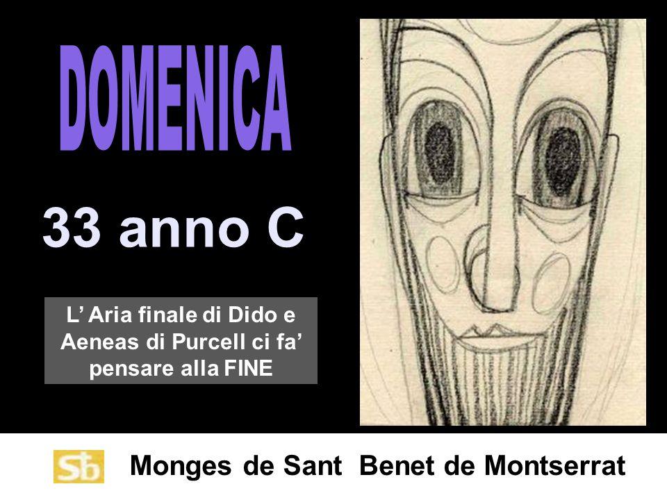 Monges de Sant Benet de Montserrat 33 anno C L' Aria finale di Dido e Aeneas di Purcell ci fa' pensare alla FINE