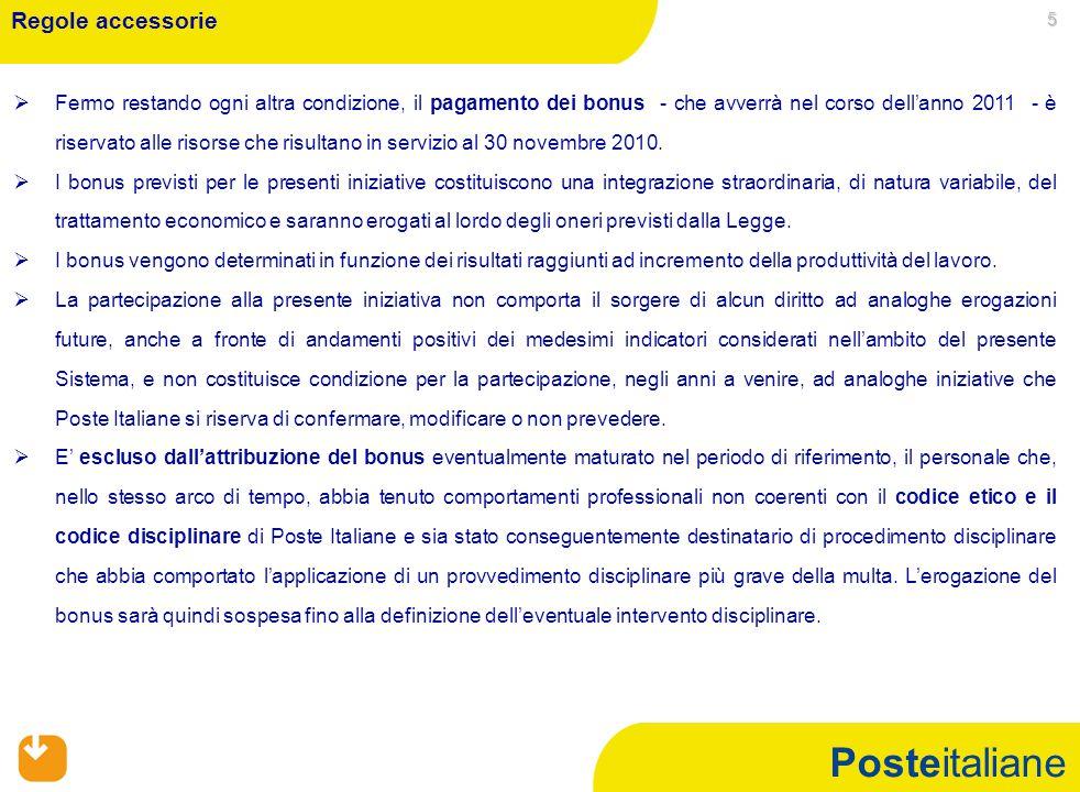 Posteitaliane 5   Fermo restando ogni altra condizione, il pagamento dei bonus - che avverrà nel corso dell'anno 2011 - è riservato alle risorse che risultano in servizio al 30 novembre 2010.