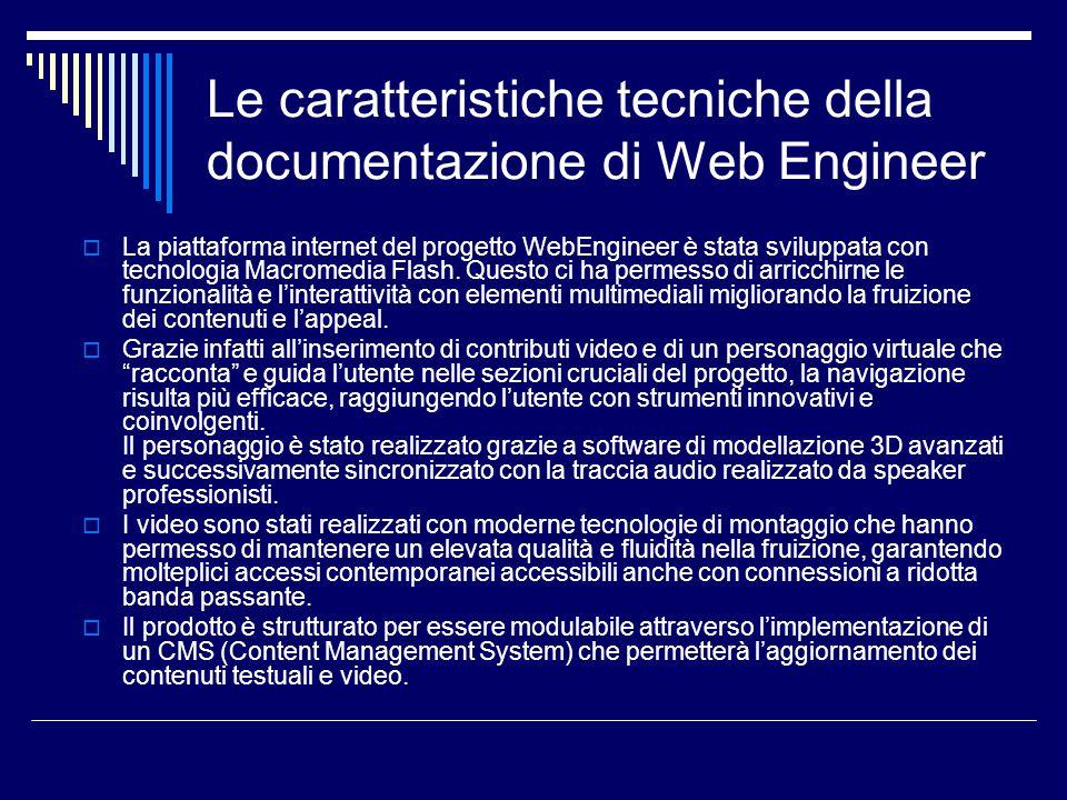 Le caratteristiche tecniche della documentazione di Web Engineer  La piattaforma internet del progetto WebEngineer è stata sviluppata con tecnologia Macromedia Flash.
