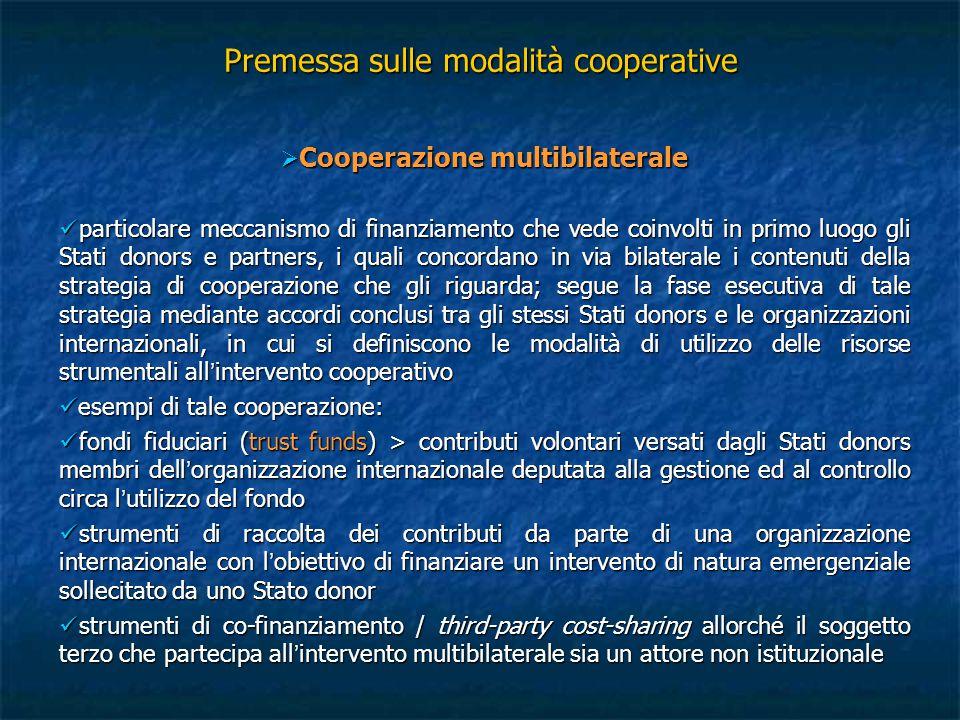 Premessa sulle modalità cooperative  Cooperazione multibilaterale particolare meccanismo di finanziamento che vede coinvolti in primo luogo gli Stati