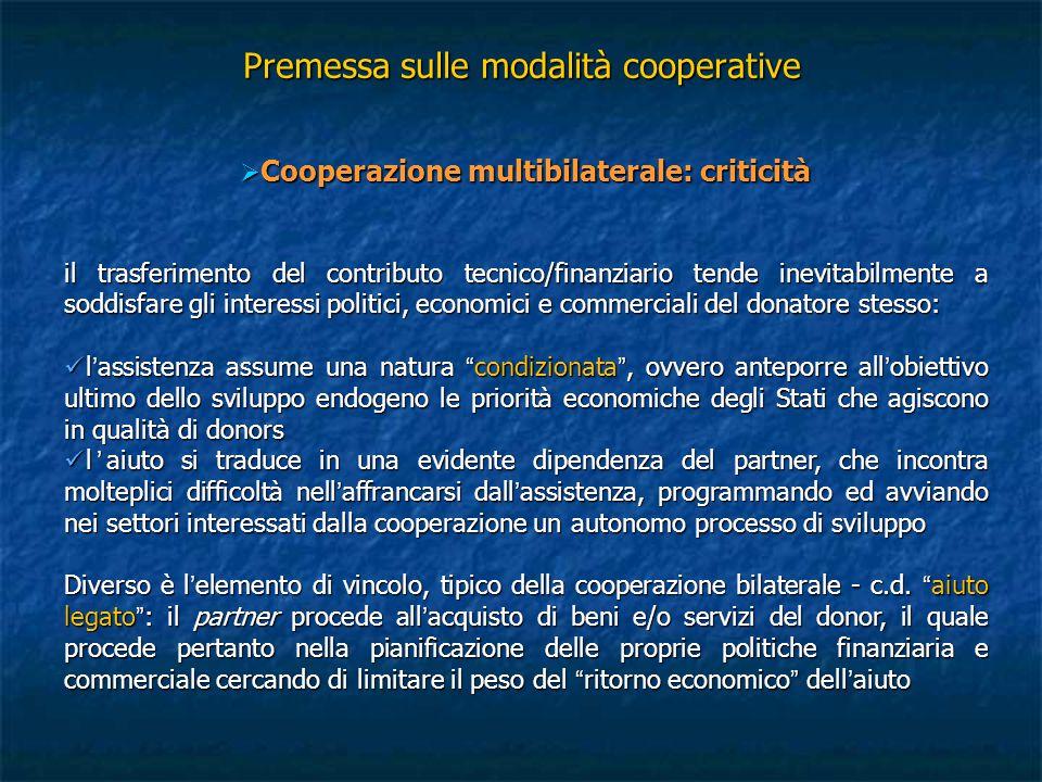 Premessa sulle modalità cooperative  Cooperazione multibilaterale: criticità il trasferimento del contributo tecnico/finanziario tende inevitabilment