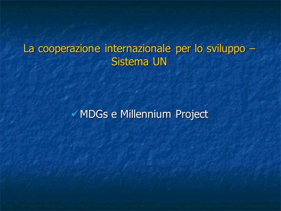 La cooperazione internazionale per lo sviluppo – Sistema UN MDGs e Millennium Project MDGs e Millennium Project