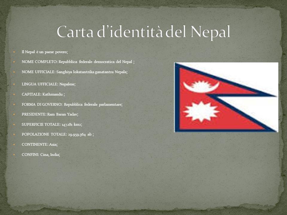Il Nepal è un paese povero; NOME COMPLETO: Repubblica federale democratica del Nepal ; NOME UFFICIALE: Sanghiya lokatantrika ganatantra Nepala; LINGUA