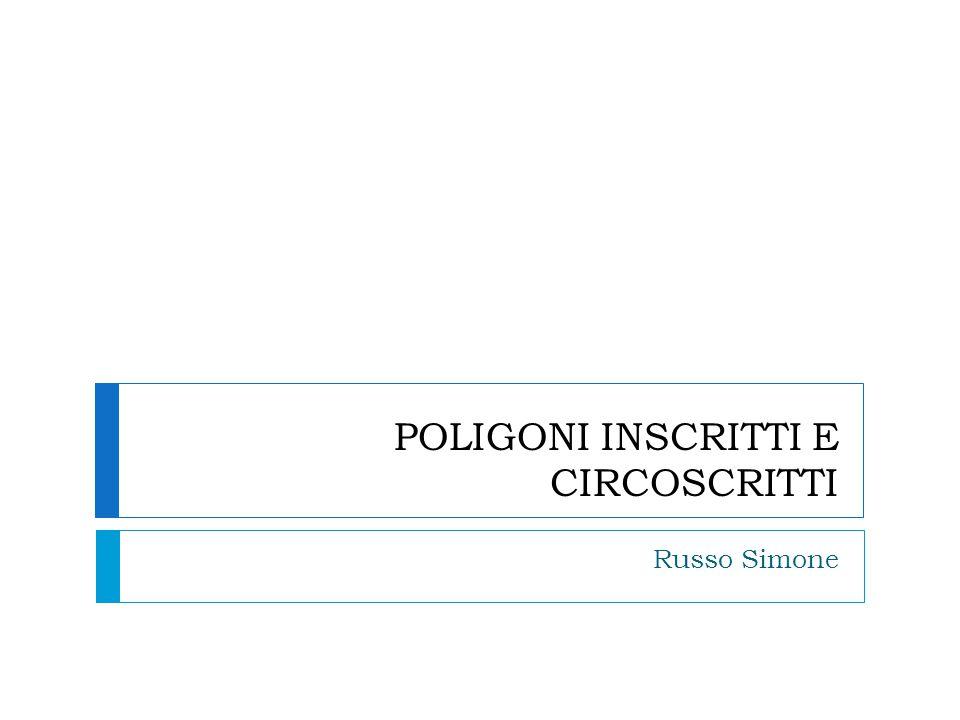 POLIGONI INSCRITTI E CIRCOSCRITTI Russo Simone