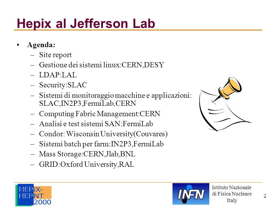 Istituto Nazionale di Fisica Nucleare Italy 2 Hepix al Jefferson Lab Agenda: –Site report –Gestione dei sistemi linux:CERN,DESY –LDAP:LAL –Security:SL