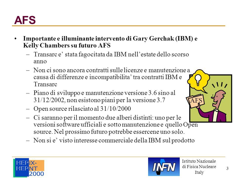 Istituto Nazionale di Fisica Nucleare Italy 3 AFS Importante e illuminante intervento di Gary Gerchak (IBM) e Kelly Chambers su futuro AFS –Transarc e