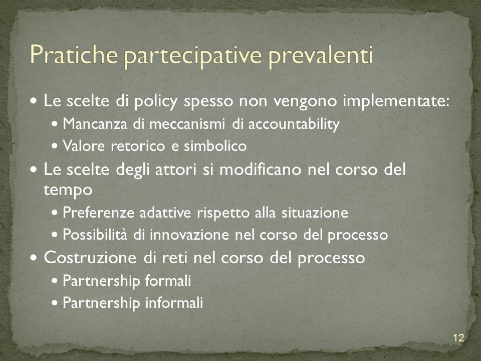 Le scelte di policy spesso non vengono implementate: Mancanza di meccanismi di accountability Valore retorico e simbolico Le scelte degli attori si modificano nel corso del tempo Preferenze adattive rispetto alla situazione Possibilità di innovazione nel corso del processo Costruzione di reti nel corso del processo Partnership formali Partnership informali 12