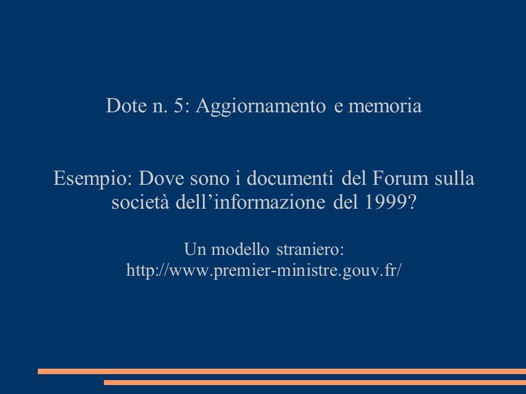Dote n. 5: Aggiornamento e memoria Esempio: Dove sono i documenti del Forum sulla società dell'informazione del 1999? Un modello straniero: http://www