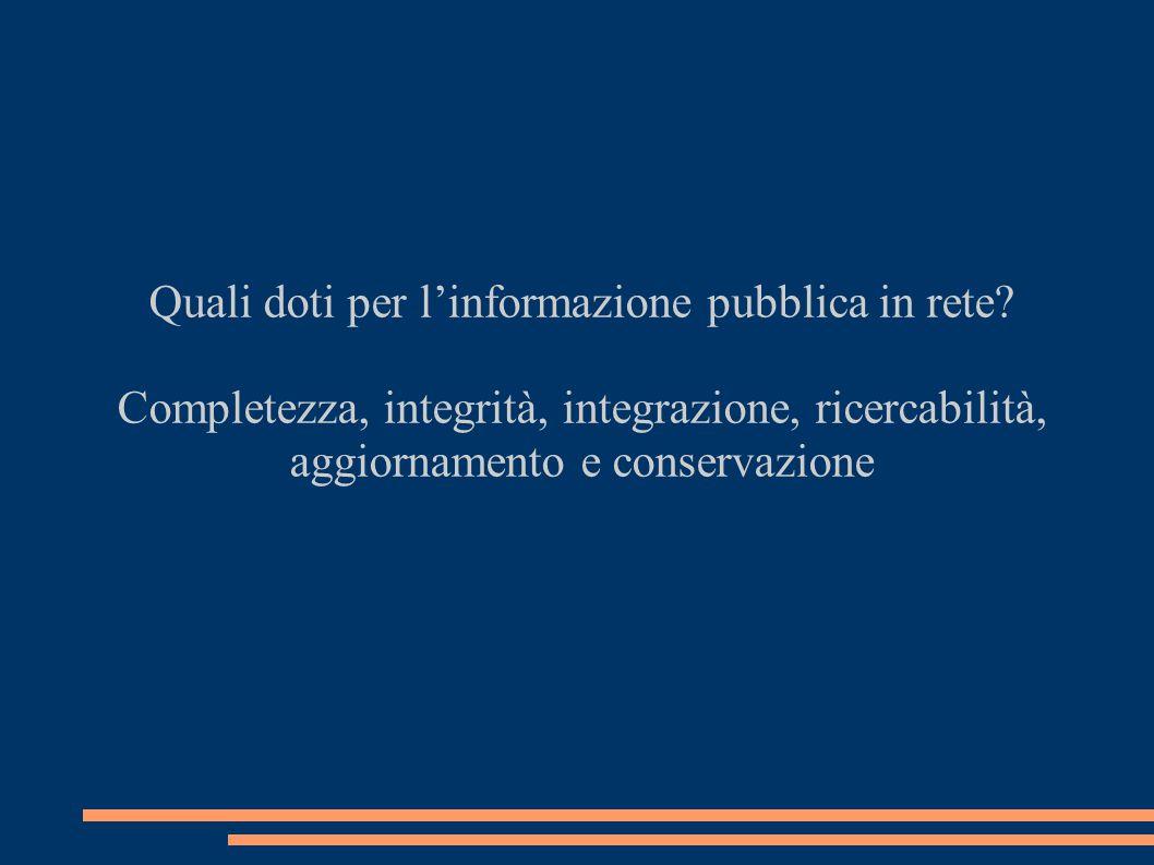 Quali doti per l'informazione pubblica in rete? Completezza, integrità, integrazione, ricercabilità, aggiornamento e conservazione