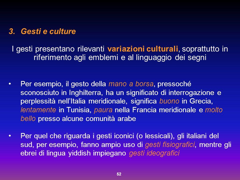 52 3.Gesti e culture I gesti presentano rilevanti variazioni culturali, soprattutto in riferimento agli emblemi e al linguaggio dei segni Per esempio,