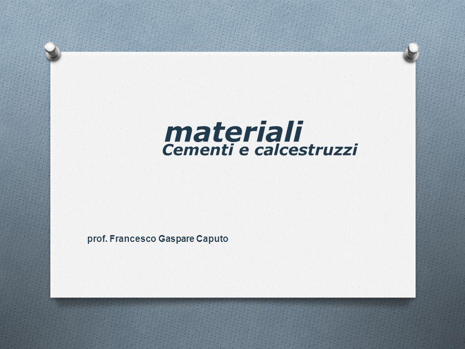 materiali Cementi e calcestruzzi prof. Francesco Gaspare Caputo